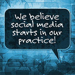 we believe social media starts in our practice